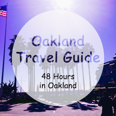 48 Hours in Oakland: A Weekend Travel Guide