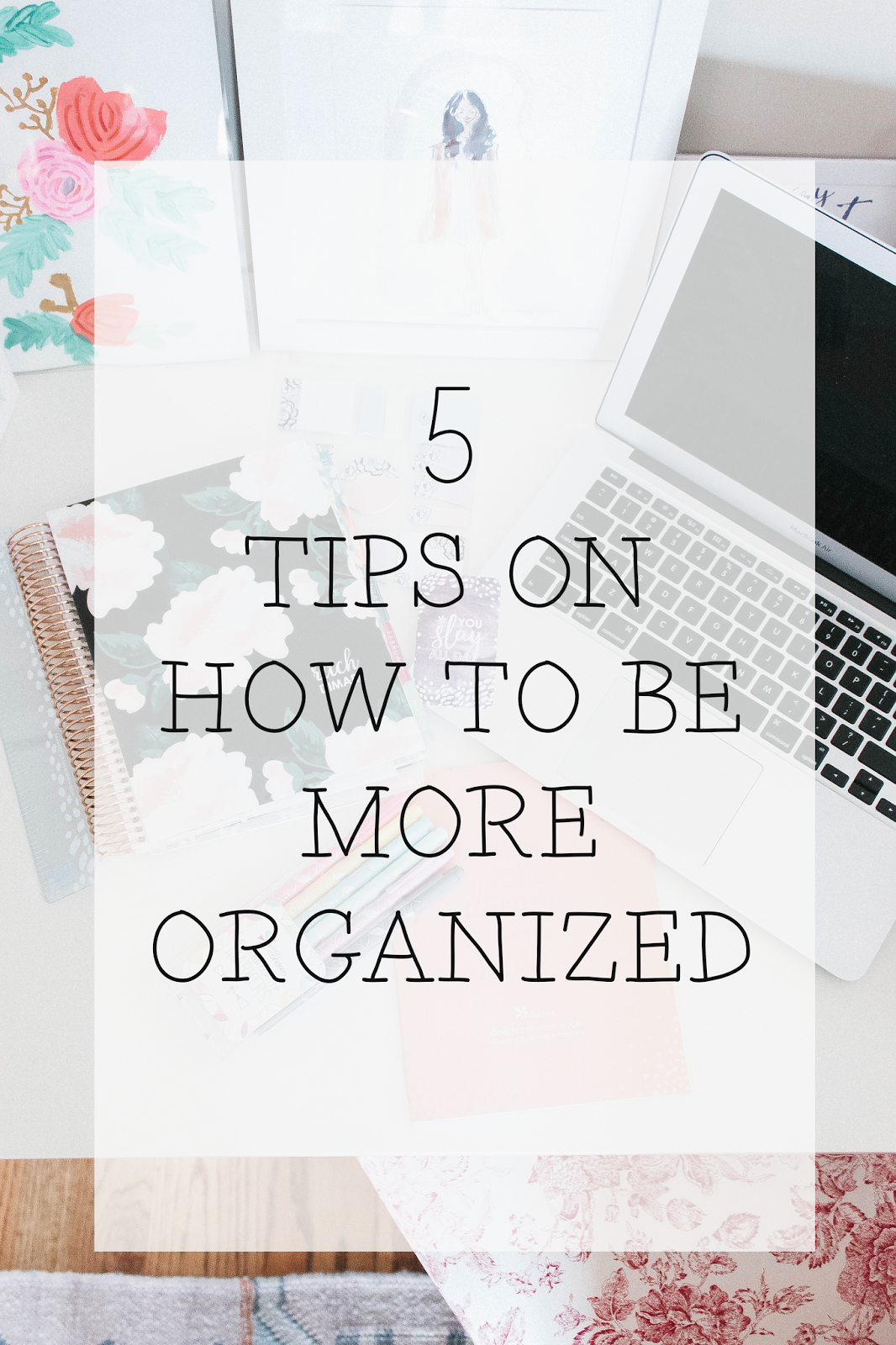 Five Tips To Be More Organized