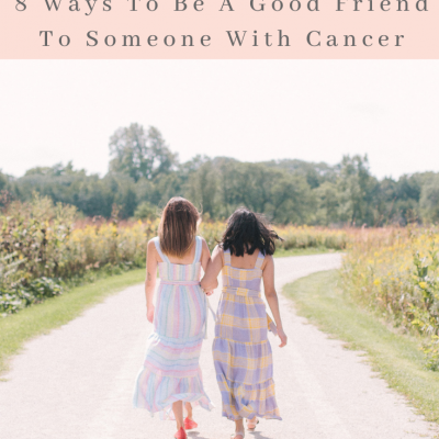 8 Ways To Be A Good Friend To Someone With Cancer