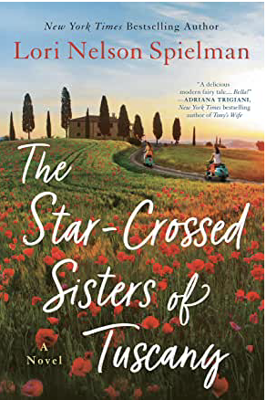 The Star-Crossed Sisters of Tuscany by Lori Nelson Spielman